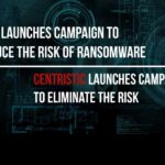 CISA Launches Campaign to Reduce the Risk of Ransomware – Centristic Launches Campaign to Eliminate the Risk